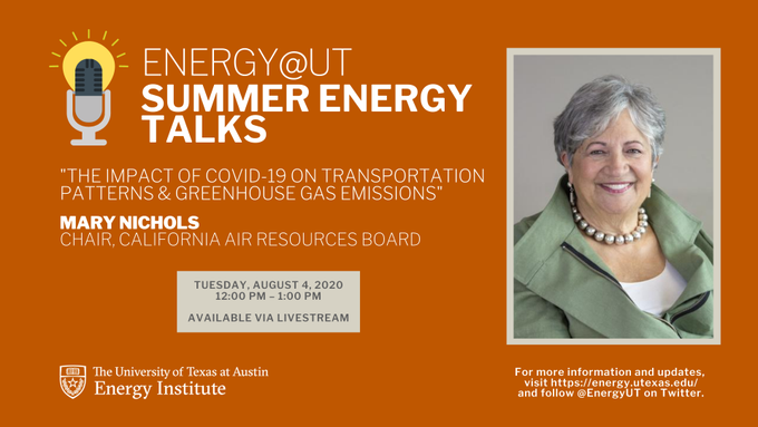 Energy@UT Summer Energy Talks The Impact of COVID-19 on Transportation Patterns & Greenhouse Gas Emissions - Mary D. Nichols, Chair, California Air Resources Board