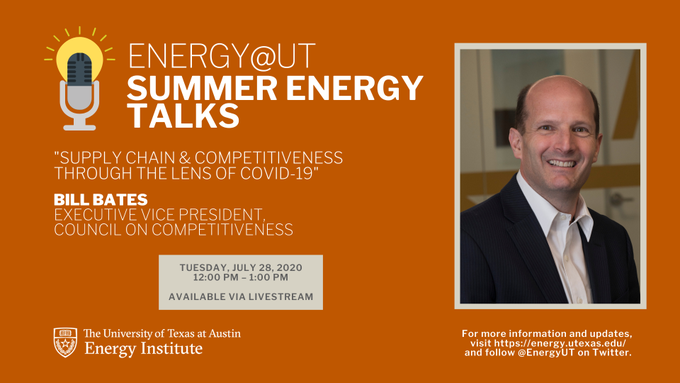 Energy@UT Summer Energy Talks Supply Chain and Competitiveness Through the Lens of COVID-19 - Bill Bates and Varun Rai